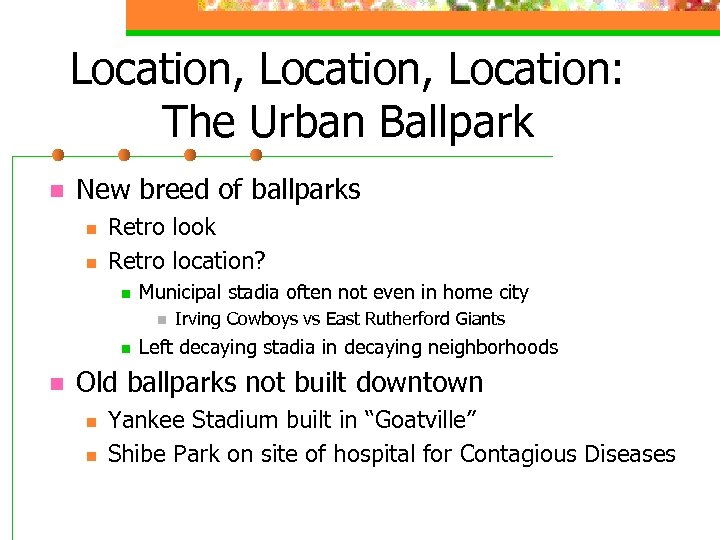Location, Location: The Urban Ballpark n New breed of ballparks n n Retro look