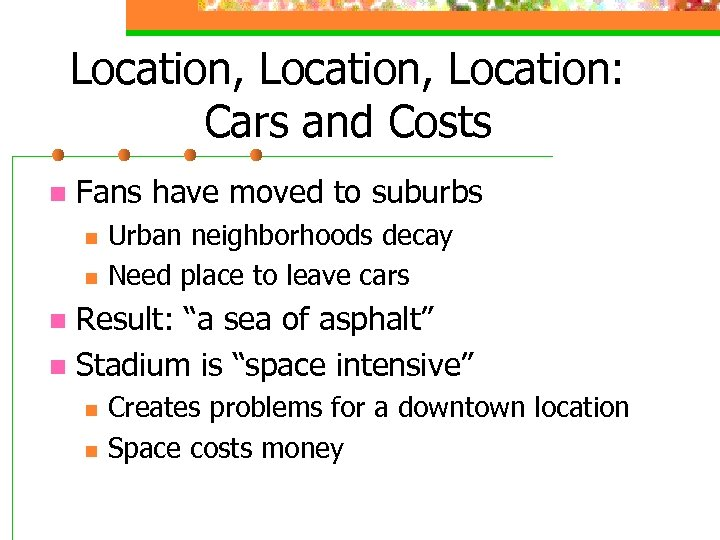 Location, Location: Cars and Costs n Fans have moved to suburbs n n Urban