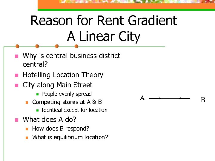 Reason for Rent Gradient A Linear City n n n Why is central business