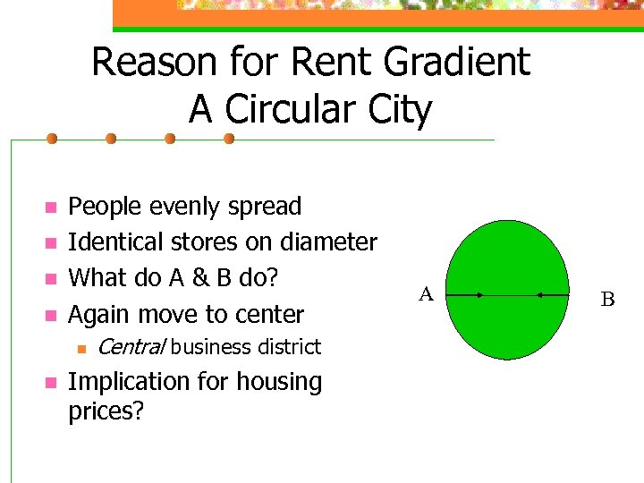 Reason for Rent Gradient A Circular City n n People evenly spread Identical stores