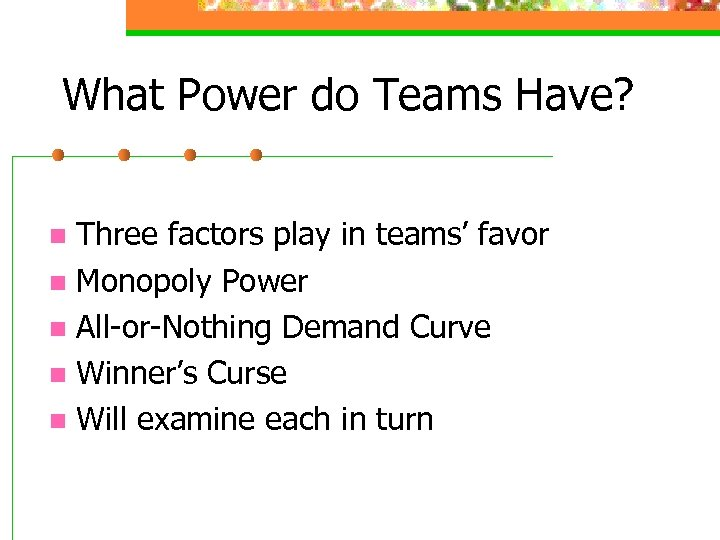 What Power do Teams Have? Three factors play in teams' favor n Monopoly Power