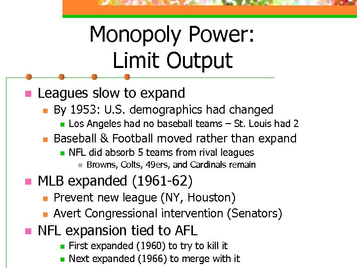 Monopoly Power: Limit Output n Leagues slow to expand n By 1953: U. S.