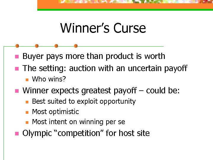 Winner's Curse n n Buyer pays more than product is worth The setting: auction