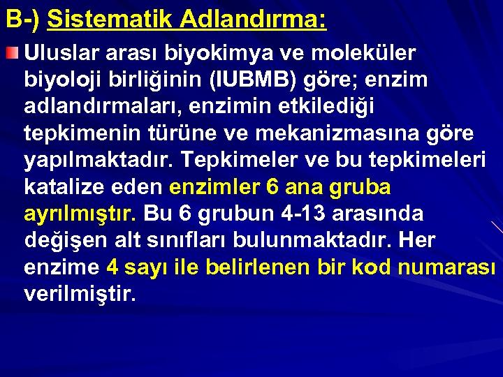 B-) Sistematik Adlandırma: Uluslar arası biyokimya ve moleküler biyoloji birliğinin (IUBMB) göre; enzim adlandırmaları,