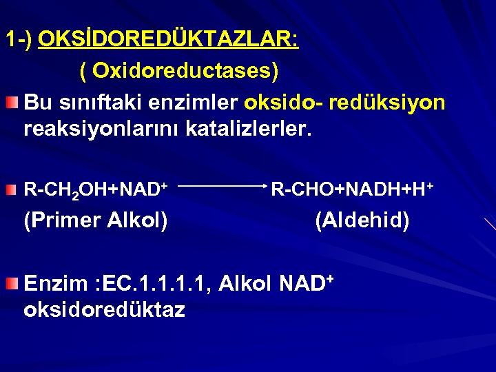 1 -) OKSİDOREDÜKTAZLAR: ( Oxidoreductases) Bu sınıftaki enzimler oksido- redüksiyon reaksiyonlarını katalizlerler. R-CH 2