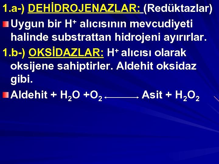 1. a-) DEHİDROJENAZLAR: (Redüktazlar) Uygun bir H+ alıcısının mevcudiyeti halinde substrattan hidrojeni ayırırlar. 1.