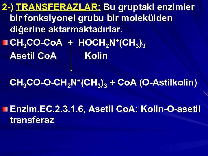 2 -) TRANSFERAZLAR: Bu gruptaki enzimler bir fonksiyonel grubu bir molekülden diğerine aktarmaktadırlar. CH