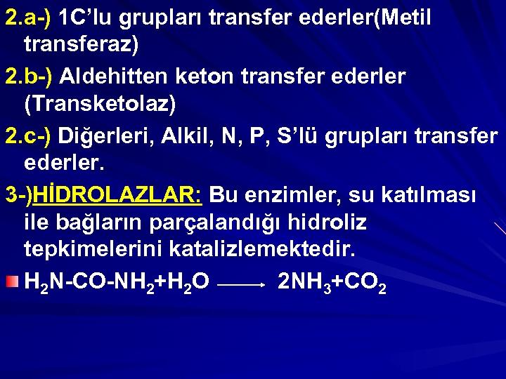 2. a-) 1 C'lu grupları transfer ederler(Metil transferaz) 2. b-) Aldehitten keton transfer ederler