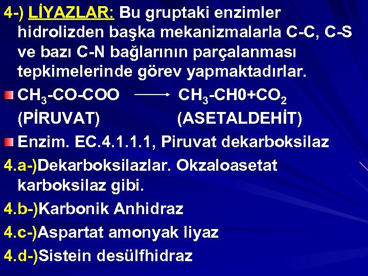 4 -) LİYAZLAR: Bu gruptaki enzimler hidrolizden başka mekanizmalarla C-C, C-S ve bazı C-N