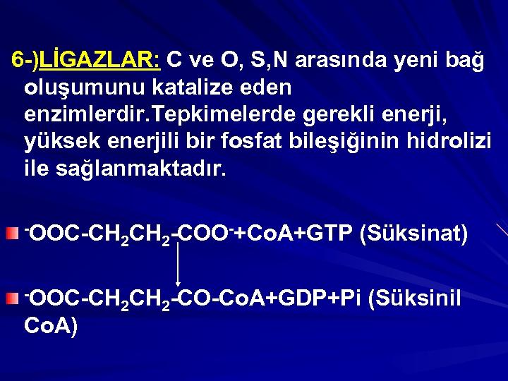 6 -)LİGAZLAR: C ve O, S, N arasında yeni bağ oluşumunu katalize eden enzimlerdir.
