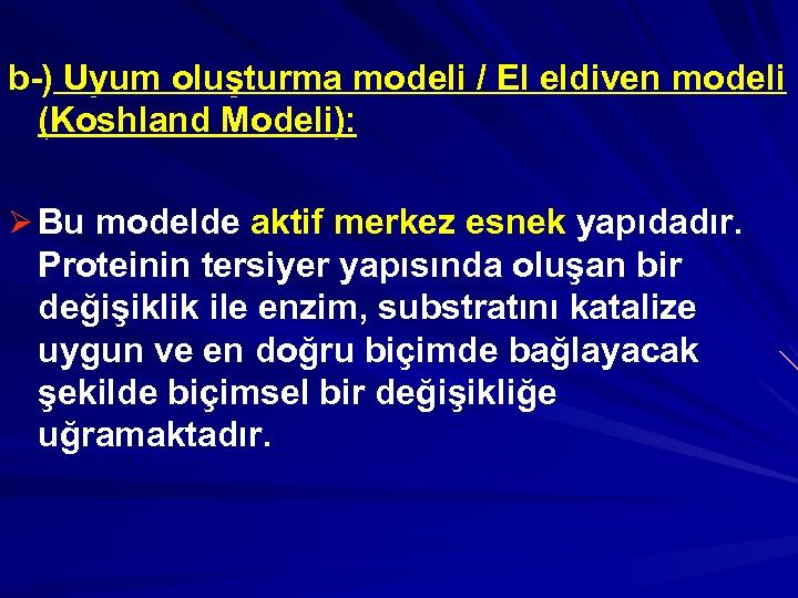 b-) Uyum oluşturma modeli / El eldiven modeli (Koshland Modeli): Ø Bu modelde aktif