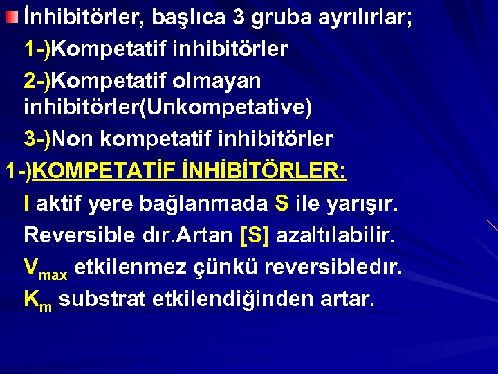 İnhibitörler, başlıca 3 gruba ayrılırlar; 1 -)Kompetatif inhibitörler 2 -)Kompetatif olmayan inhibitörler(Unkompetative) 3 -)Non