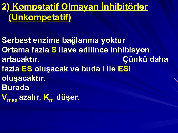 2) Kompetatif Olmayan İnhibitörler (Unkompetatif) Serbest enzime bağlanma yoktur Ortama fazla S ilave edilince