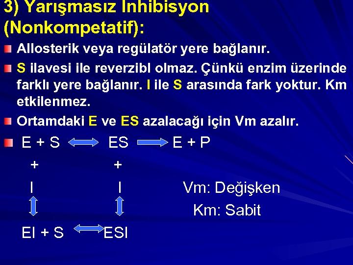 3) Yarışmasız İnhibisyon (Nonkompetatif): Allosterik veya regülatör yere bağlanır. S ilavesi ile reverzibl olmaz.