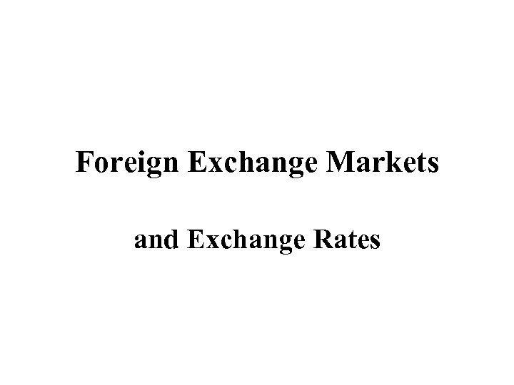 Foreign Exchange Markets and Exchange Rates