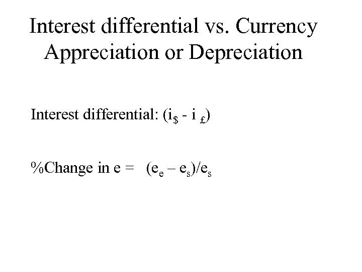 Interest differential vs. Currency Appreciation or Depreciation Interest differential: (i$ - i £) %Change
