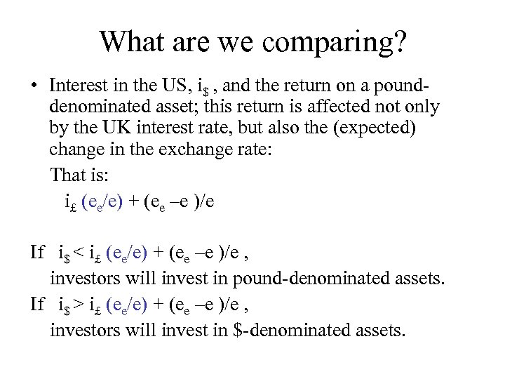 What are we comparing? • Interest in the US, i$ , and the return