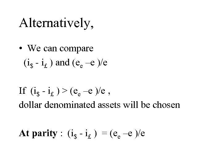 Alternatively, • We can compare (i$ - i£ ) and (ee –e )/e If