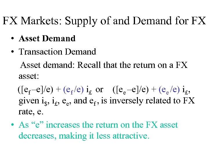 FX Markets: Supply of and Demand for FX • Asset Demand • Transaction Demand