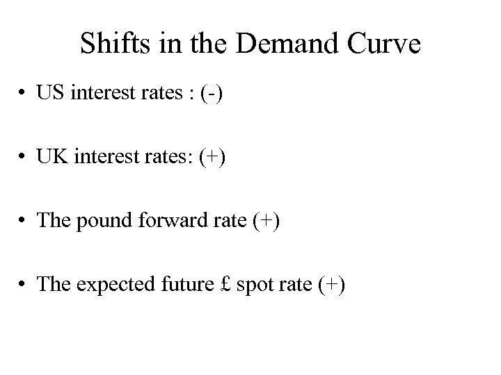 Shifts in the Demand Curve • US interest rates : (-) • UK interest