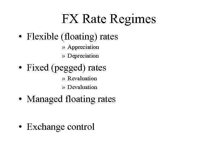 FX Rate Regimes • Flexible (floating) rates » Appreciation » Depreciation • Fixed (pegged)