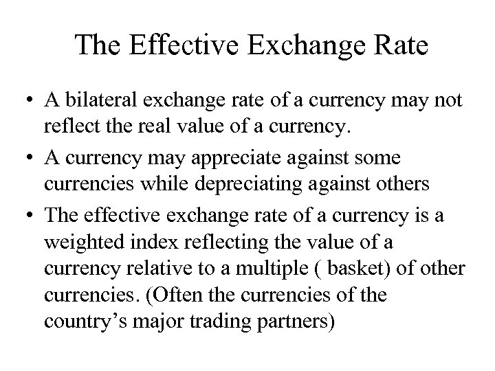 The Effective Exchange Rate • A bilateral exchange rate of a currency may not