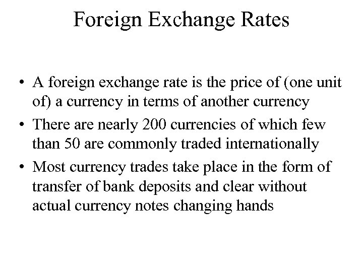 Foreign Exchange Rates • A foreign exchange rate is the price of (one unit