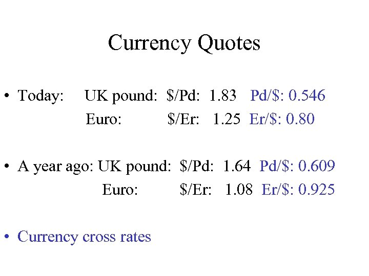Currency Quotes • Today: UK pound: $/Pd: 1. 83 Pd/$: 0. 546 Euro: $/Er: