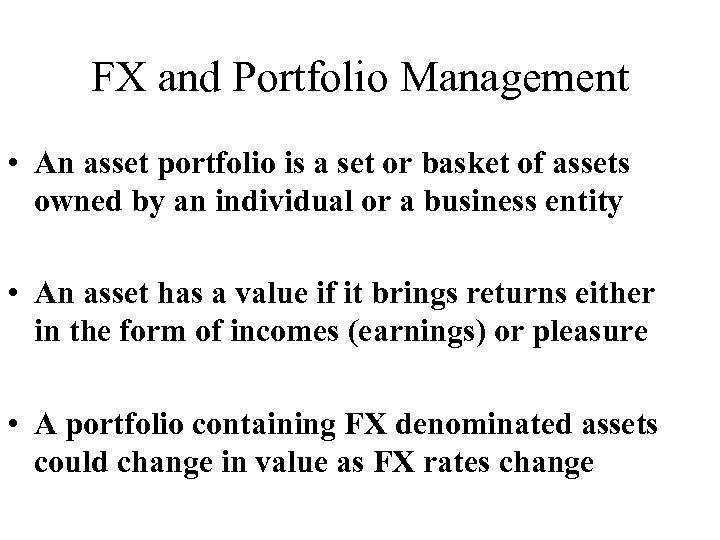 FX and Portfolio Management • An asset portfolio is a set or basket of