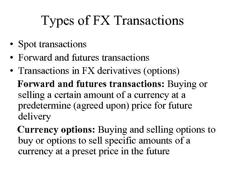 Types of FX Transactions • Spot transactions • Forward and futures transactions • Transactions