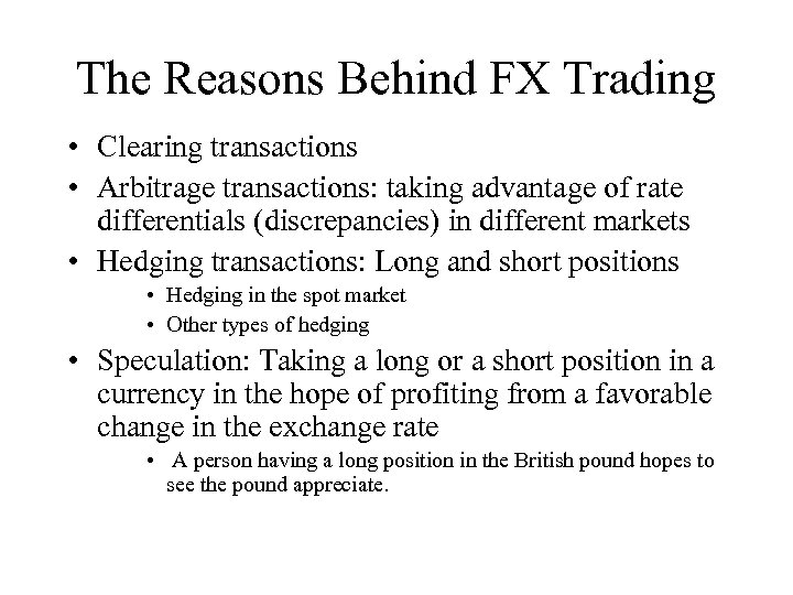 The Reasons Behind FX Trading • Clearing transactions • Arbitrage transactions: taking advantage of