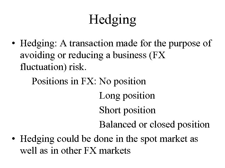 Hedging • Hedging: A transaction made for the purpose of avoiding or reducing a