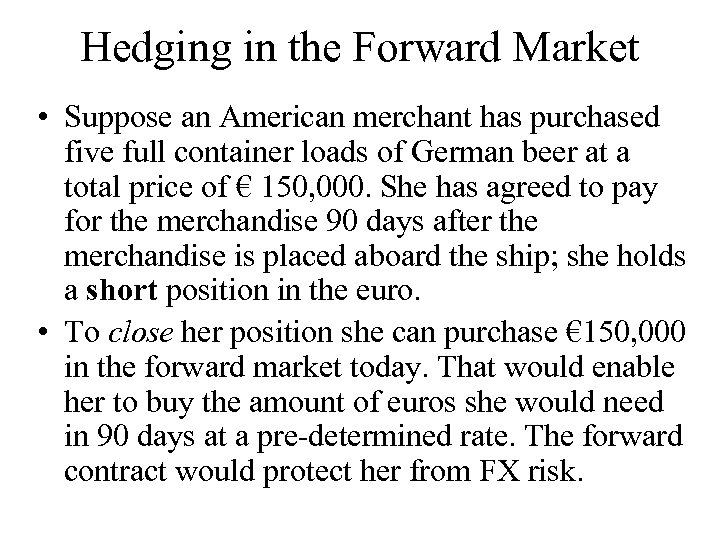 Hedging in the Forward Market • Suppose an American merchant has purchased five full