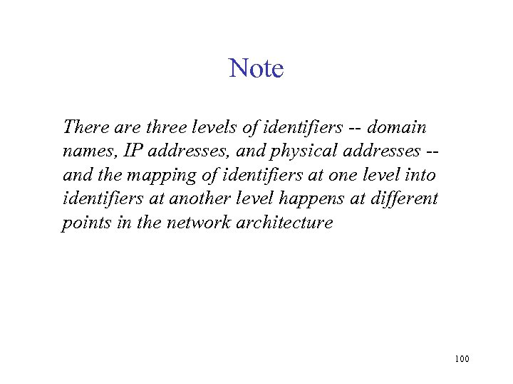 Note There are three levels of identifiers -- domain names, IP addresses, and physical