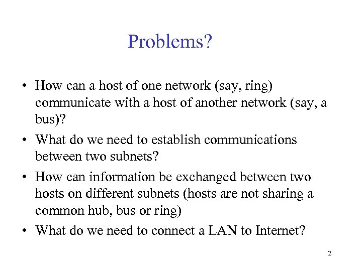 Problems? • How can a host of one network (say, ring) communicate with a