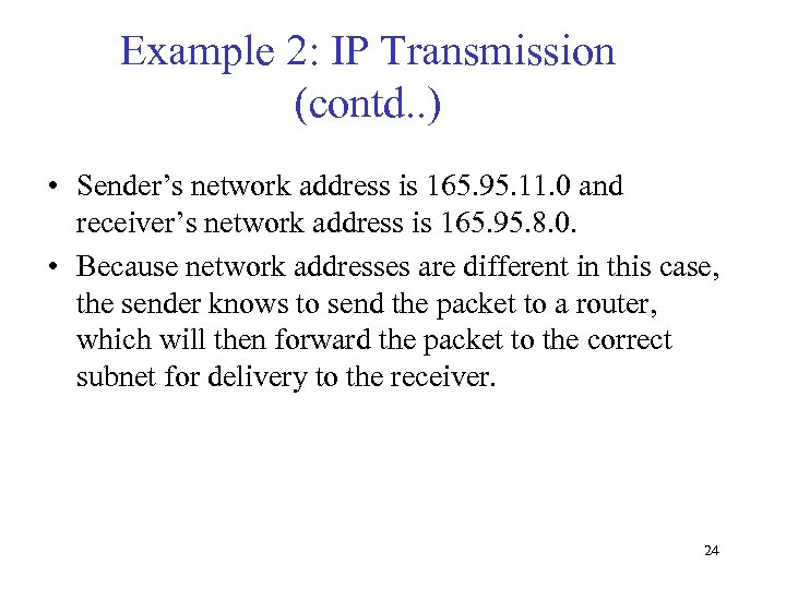 Example 2: IP Transmission (contd. . ) • Sender's network address is 165. 95.