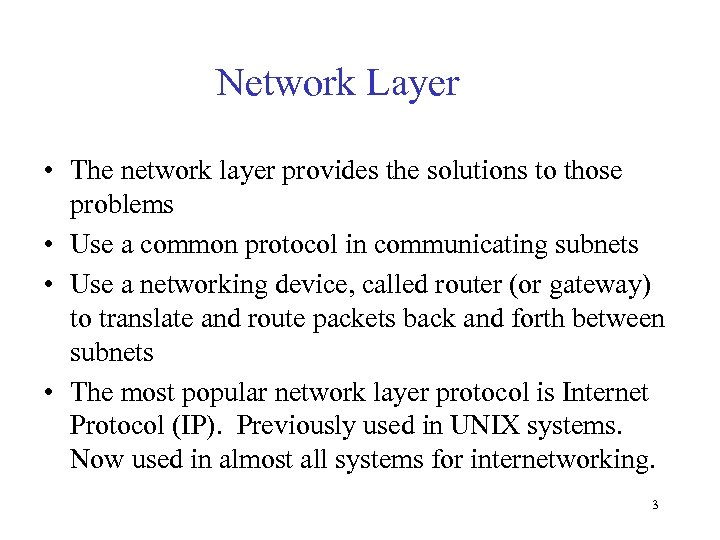 Network Layer • The network layer provides the solutions to those problems • Use