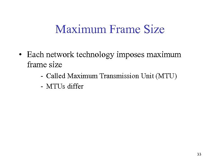 Maximum Frame Size • Each network technology imposes maximum frame size - Called Maximum