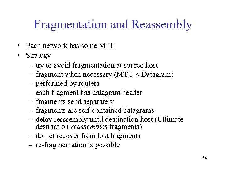 Fragmentation and Reassembly • Each network has some MTU • Strategy – try to