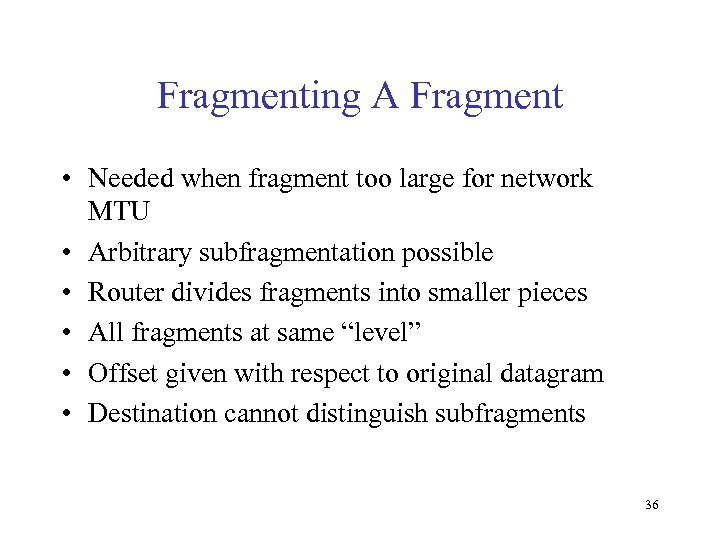 Fragmenting A Fragment • Needed when fragment too large for network MTU • Arbitrary