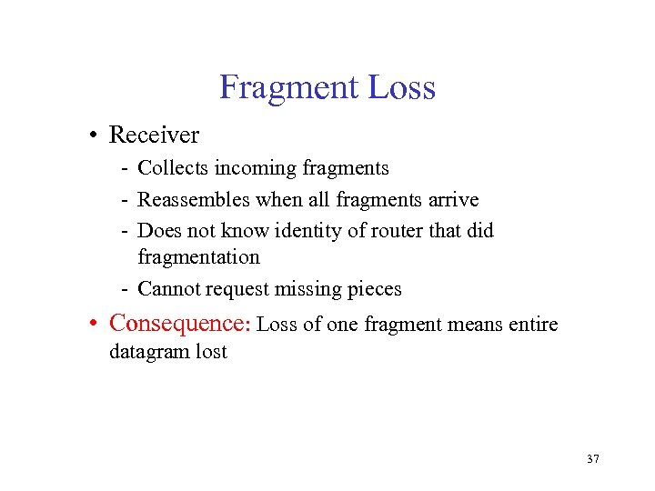 Fragment Loss • Receiver - Collects incoming fragments - Reassembles when all fragments arrive