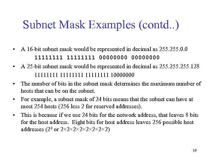 Subnet Mask Examples (contd. . ) • A 16 -bit subnet mask would be