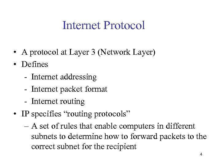 Internet Protocol • A protocol at Layer 3 (Network Layer) • Defines - Internet