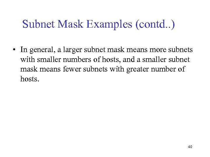 Subnet Mask Examples (contd. . ) • In general, a larger subnet mask means