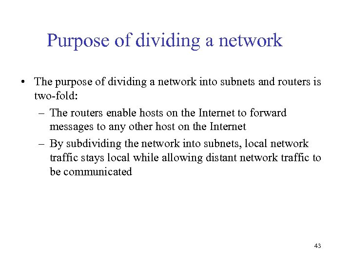 Purpose of dividing a network • The purpose of dividing a network into subnets