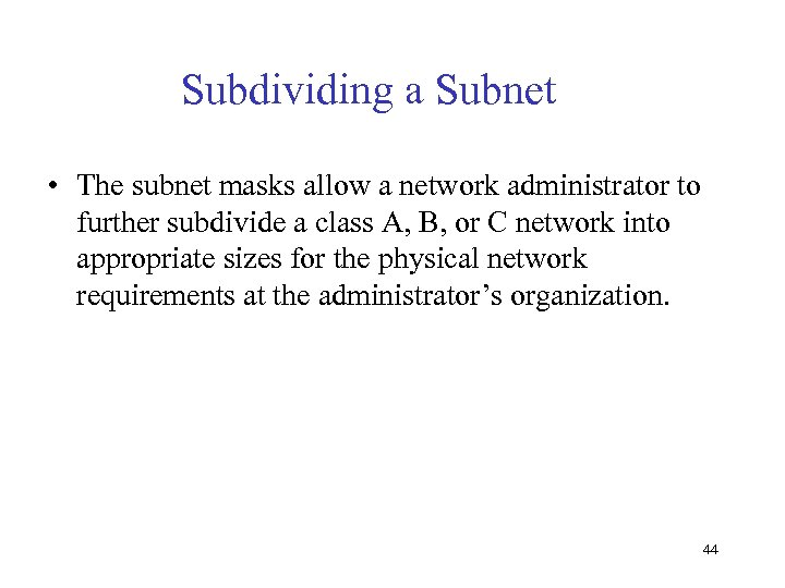 Subdividing a Subnet • The subnet masks allow a network administrator to further subdivide