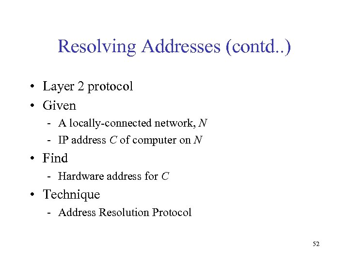 Resolving Addresses (contd. . ) • Layer 2 protocol • Given - A locally-connected