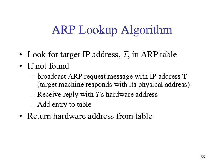 ARP Lookup Algorithm • Look for target IP address, T, in ARP table •