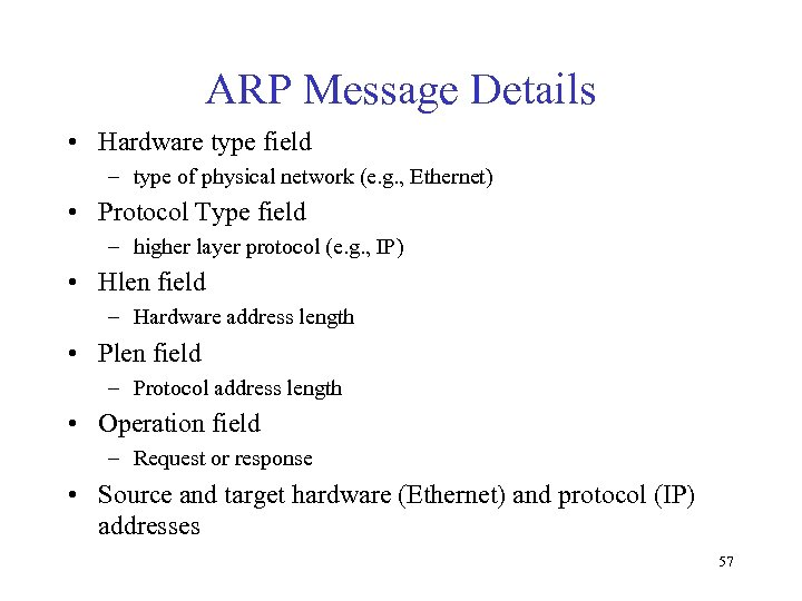 ARP Message Details • Hardware type field – type of physical network (e. g.