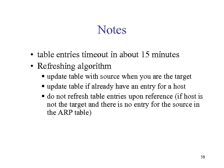 Notes • table entries timeout in about 15 minutes • Refreshing algorithm § update